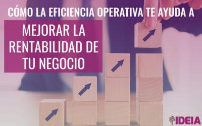 Cómo la eficiencia operativa te ayuda a mejorar la rentabilidad de tu negocio